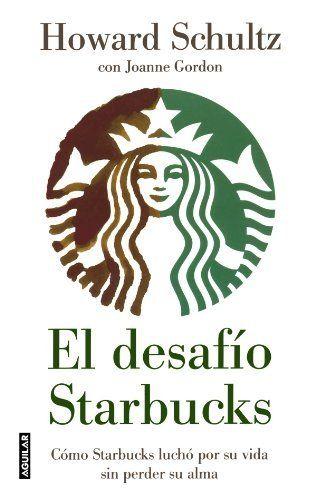El desafio Starbucks: Como Starbucks lucho por su vida sin perder su alma (Onward: How Starbucks Fought for Its Life Without Losing Its Soul) (Spanish Edition) by Schultz Schultz. $15.59. Publisher: Aguilar; Tra edition (January 1, 2012)