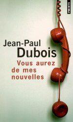 Vous aurez de mes nouvelles de Jean-Paul Dubois