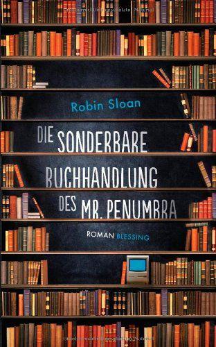 Robin Sloan: Die sonderbare Buchhandlung des Mr. Penumbra
