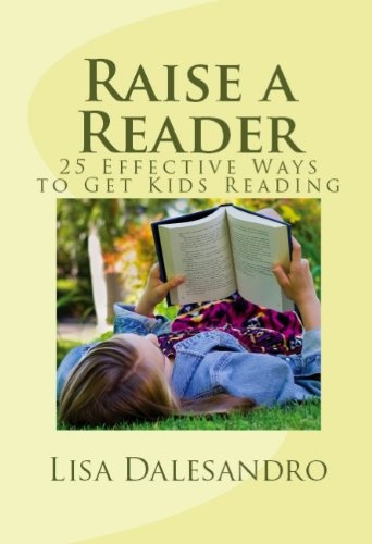Free Kindle Book For A Limited Time : Raise a Reader: 25 Effective Ways to Get Kids Reading -  How to Raise a Child Who Loves to  read.