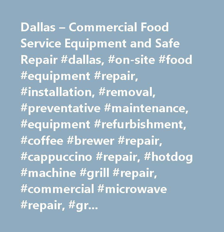 Dallas – Commercial Food Service Equipment and Safe Repair #dallas, #on-site #food #equipment #repair, #installation, #removal, #preventative #maintenance, #equipment #refurbishment, #coffee #brewer #repair, #cappuccino #repair, #hotdog #machine #grill #repair, #commercial #microwave #repair, #grill #repair, #commercial #oven #repair, #water #filtration #system #repair, #safe #repair, #ice #maker #repair, #fountain #machine #repair, #refrigerator #repair, #walk #in #cooler #repair, #freezer…