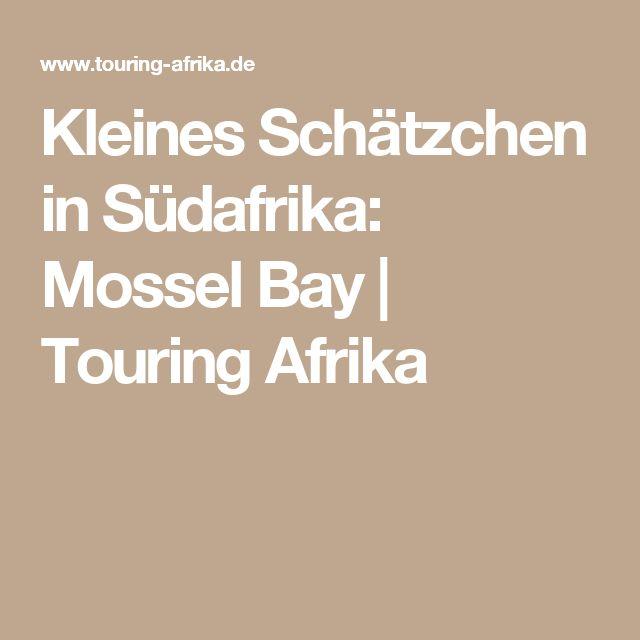 Kleines Schätzchen in Südafrika: Mossel Bay | Touring Afrika