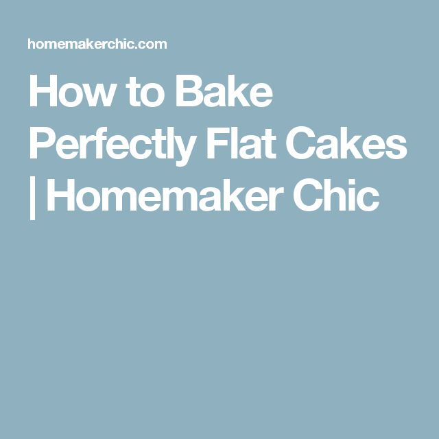 How to Bake Perfectly Flat Cakes | Homemaker Chic