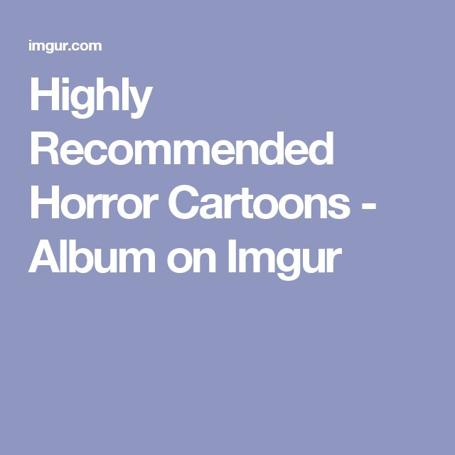 Highly Recommended Horror Cartoons - Album on Imgur