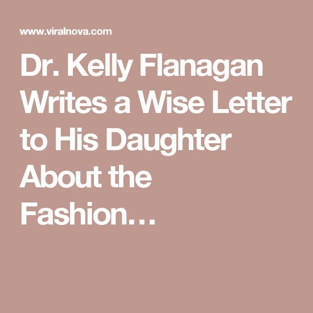 Dr. Kelly Flanagan Writes a Wise Letter to His Daughter About the Fashion…