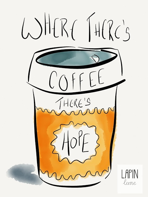Where There's Coffee There's Hope - Les Jours Ordinaires by Lapin Lune.
