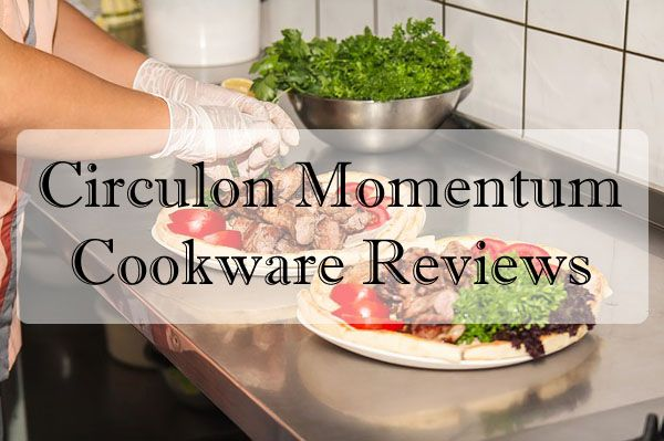 Circulon Momentum Cookware Reviews : All You Need To Know