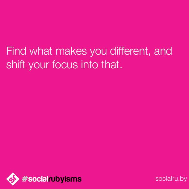What makes you, your business, brand &/or services stand out above the rest? What makes you unique? Figure that out and shift your focus into that. Capitalize on your true attributes and assets instead of trying to be like everybody else. Make your business stand out! #socialrubyisms