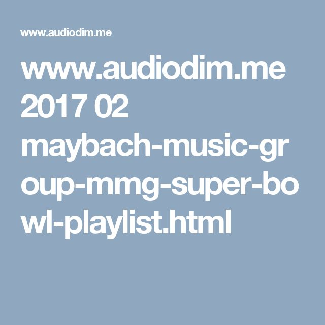 www.audiodim.me 2017 02 maybach-music-group-mmg-super-bowl-playlist.html