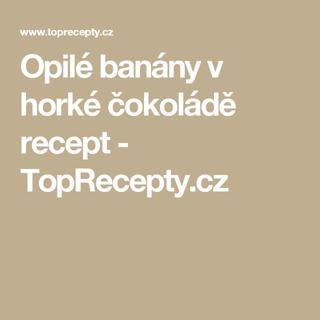 Opilé banány v horké čokoládě recept - TopRecepty.cz