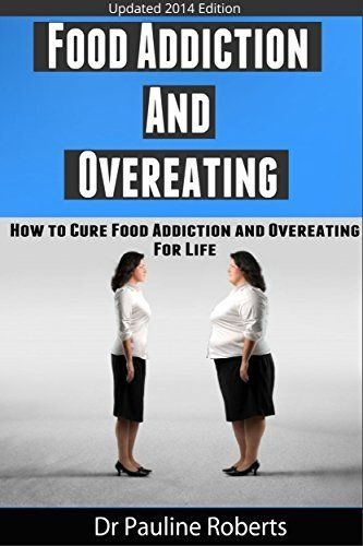 Overeating:How to stop Food addiction, Binge Eating, Emotional Eating Disorders, Over Eating, Sugar Addiction, Overeating by Pauline Roberts, amzn