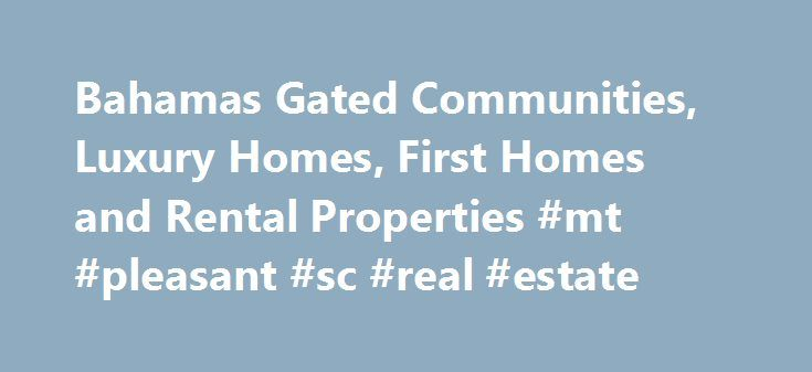 Bahamas Gated Communities, Luxury Homes, First Homes and Rental Properties #mt #pleasant #sc #real #estate http://real-estate.remmont.com/bahamas-gated-communities-luxury-homes-first-homes-and-rental-properties-mt-pleasant-sc-real-estate/  #bahamas real estate listings # Searching for the best Gated Community in the Bahamas? Bahamas Luxury Home Shopping or simply a first time home buyer? Trust King's Realty to not only assist with finding exactly what you are looking for but also to make the…
