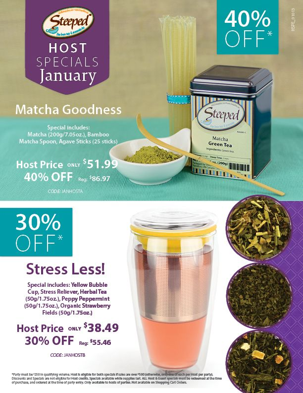 HOST SPECIAL Hosts, enjoy these specials; perfect for January! Matcha Goodness and Stress Less.  www.steepedtea.com/monthly-specials