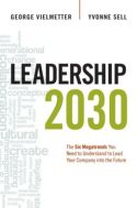 In Leadership 2030, Georg Vielmetter and Yvonne Sell provide a road map of the broad trends that are reshaping markets, cultures, and companies. Based on research with the Hay Group, a global management consultancy, they offer insights into six megatrends: the shift of economic power to Asia, the escalating war for talent, environmental crisis, eroding customer and employee loyalty, the melding of private and working lives, and technological convergence.