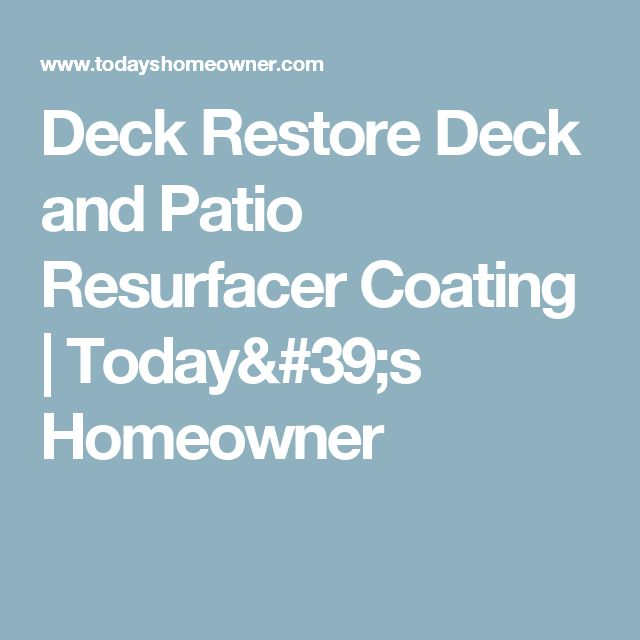 Deck Restore Deck and Patio Resurfacer Coating | Today's Homeowner