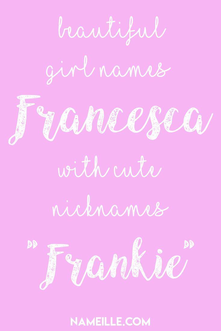 "Francesca ""Frankie"" I Beautiful Girl Names with Cute ..."