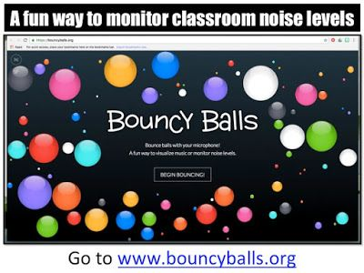 Monitor Classroom Noise - Bouncyballs.org  Use this website as a fun way to monitor classroom noise levels! Show this website using a projector to your students as they are working.The balls bounce higher as the volume of the classroom increases giving students a visual indicator to lower their voices.   TeachwithTechBlog.org  classroom management instructional technology