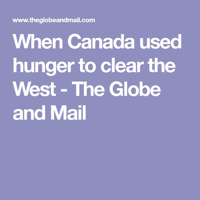 When Canada used hunger to clear the West - The Globe and Mail