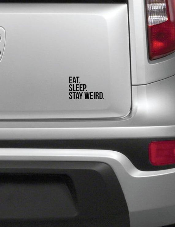 Funny Car Decal Eat. Sleep. Stay Weird. Window by SlapStickVinyl