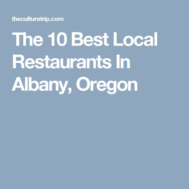 The 10 Best Local Restaurants In Albany, Oregon