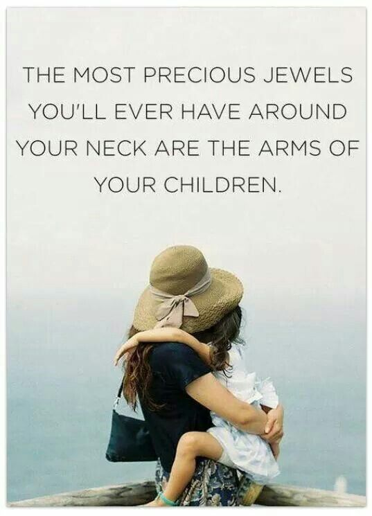 """The most precious jewels you'll ever have around your neck are the arms of your children."" FROM: Quotes and sayings about Family #Quotes"
