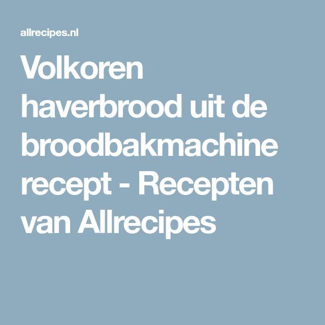 Volkoren haverbrood uit de broodbakmachine recept - Recepten van Allrecipes