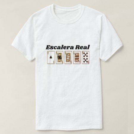 Royal Flush and Spanish text: Escalera Real T-Shirt - tap to personalize and get yours