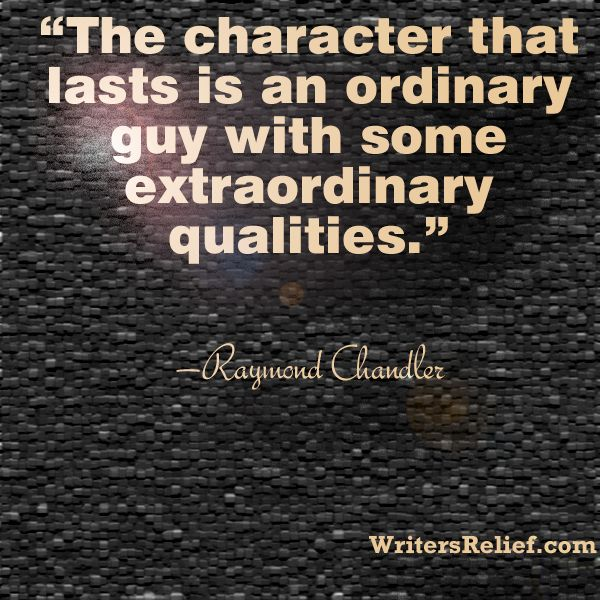 Quote from Raymond Chandler, American novelist and screenwriter.  During the Depression, at age forty-four, Raymond Chandler became a detective fiction writer.  Writer's Relief