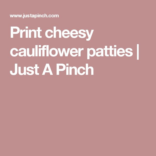 Print cheesy cauliflower patties   Just A Pinch