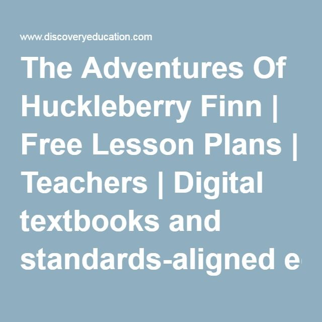 The Adventures Of Huckleberry Finn | Free Lesson Plans | Teachers | Digital textbooks and standards-aligned educational resources