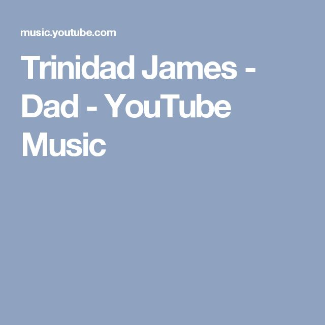 Trinidad James - Dad - YouTube Music