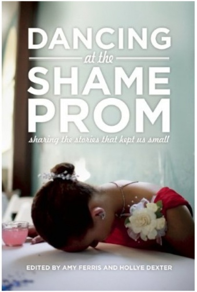 Robyn Hatcher  Dancing at the Shame Prom: Sharing the Stories That Kept Us Small