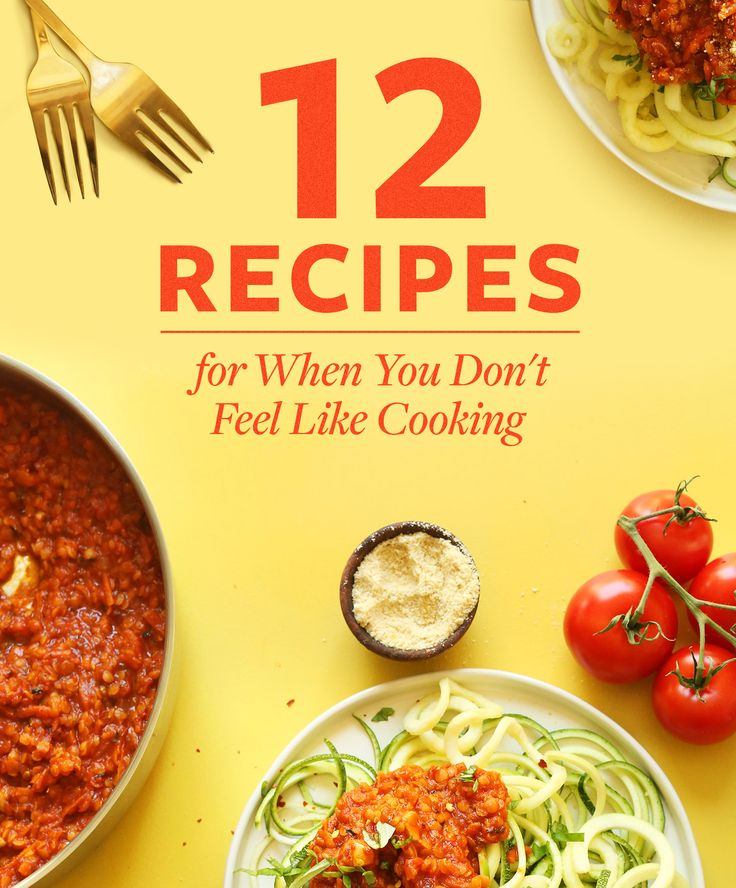 12 Recipes for When You Don't Feel Like Cooking