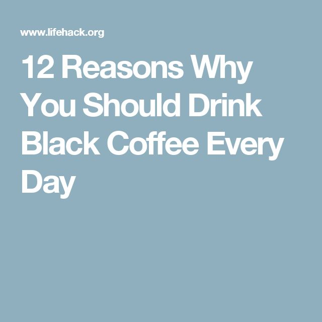 12 Reasons Why You Should Drink Black Coffee Every Day
