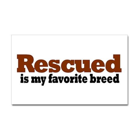 Rescued is my favorite breed.