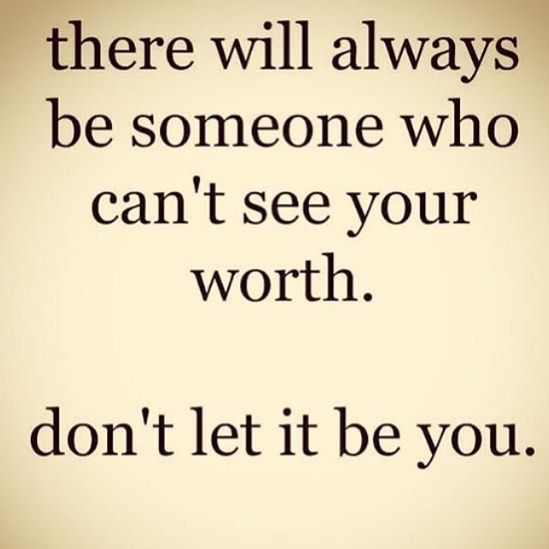 There will always be someone who can't see your worth. Don't let it be you. #wisdom #affirmations #selflove: