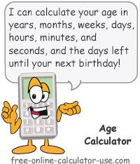 Age Calculator:  This free online calculator will calculate how old you are in years, months, and days for any ending date you enter, and tell you how old you are in months, weeks, days, hours, minutes, and seconds. Plus, the calculator will also tell you how many days remain until your next birthday, and even what day of the week your next birthday falls on.