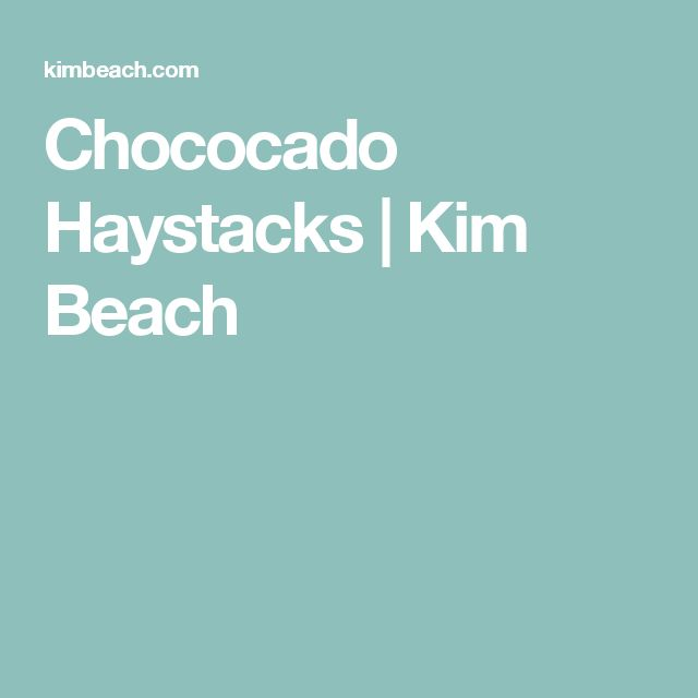 Chococado Haystacks | Kim Beach