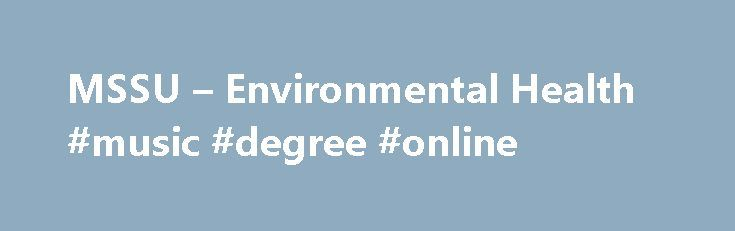 MSSU – Environmental Health #music #degree #online http://degree.remmont.com/mssu-environmental-health-music-degree-online/  #environmental health degree # Environmental Health Safety One of only 30 Nationally Accredited The Bachelor of Science Degree in Environmental Health at MSSU is one of ONLY 30 environmental health degrees in the United States accredited by the National Environmental…