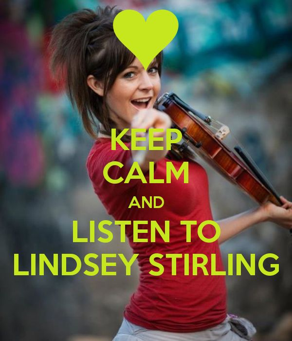 KEEP CALM AND LISTEN TO LINDSEY STIRLING!!!!!!!!!!!!!