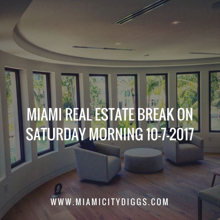 Welcome To This Weeks Miami Real Estate Break On Saturday Morning Today