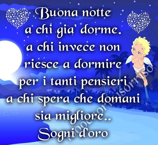 Good Night...Good night to those who are already asleep... To those who can not sleep because of many thoughts... And To those who hope that tomorrow will be better ... golden dreams ~ Ciao Amici