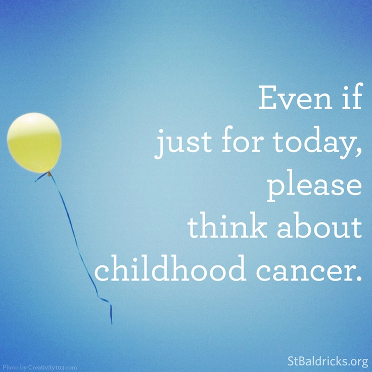 """You can banish the phrase from your vocabulary and put it out of your mind, but as it stands now, nothing will stop #childhoodcancer from stalking your family and taking your child, or the child of someone you care about..."""
