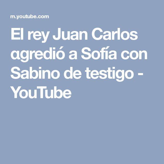 El rey Juan Carlos αgredió a Sofía con Sabino de testigo - YouTube
