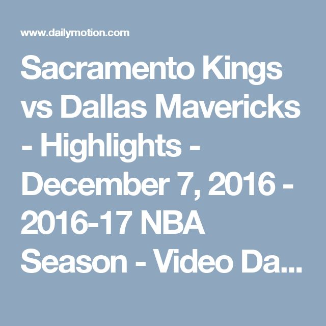 Sacramento Kings vs Dallas Mavericks - Highlights - December 7, 2016 - 2016-17 NBA Season - Video Dailymotion