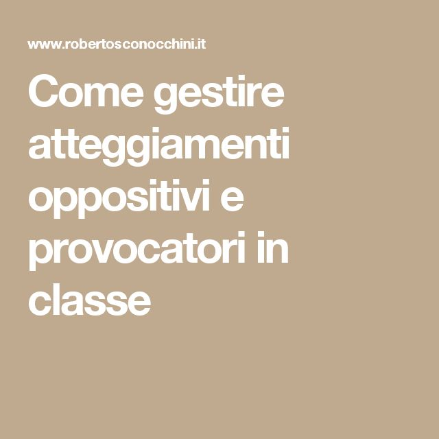 Come gestire atteggiamenti oppositivi e provocatori in classe