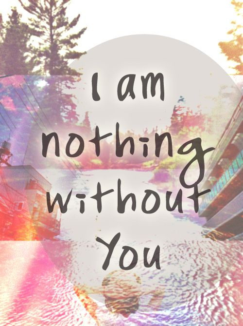 Madison : I am nothing without you my love quotes