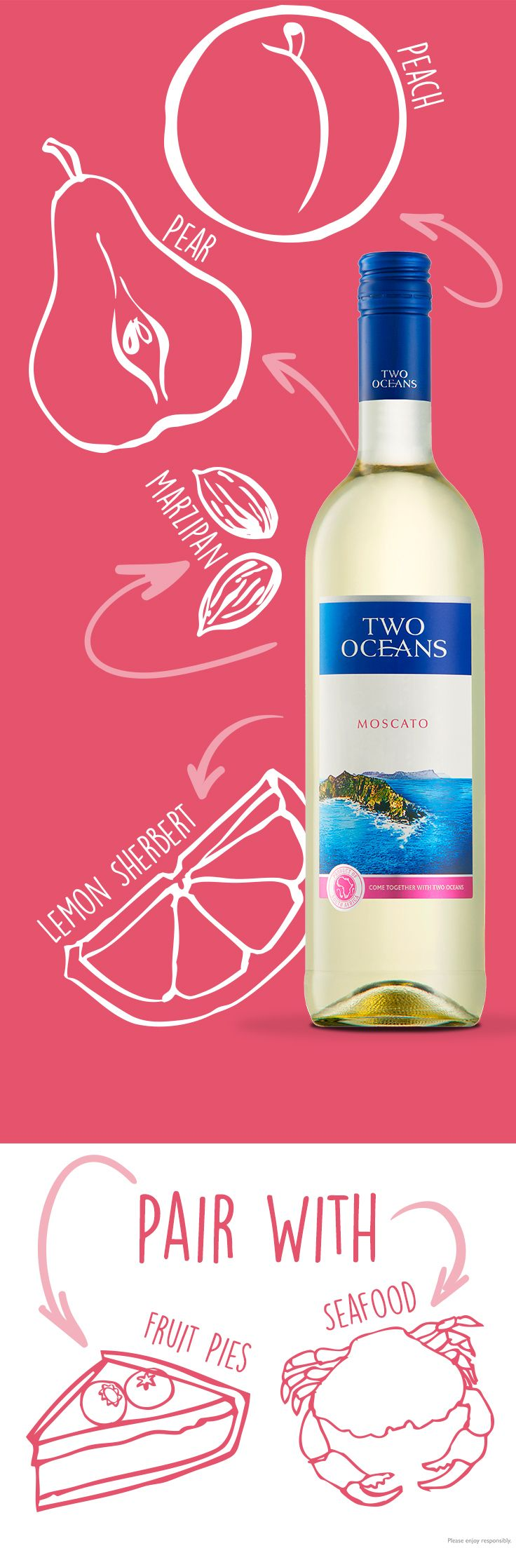 Two Oceans Moscato is a crisp, sweet, and fruity white wine. You can serve it chilled on its own or paired with creamy seafood or summer salads.