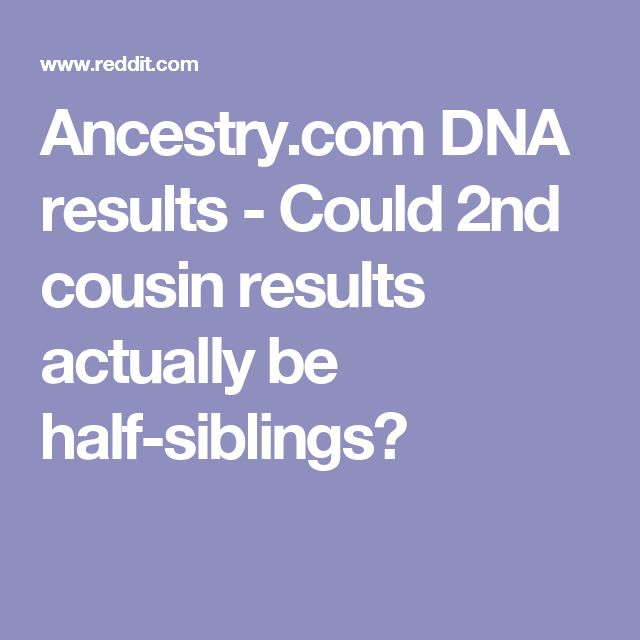 Ancestry.com DNA results - Could 2nd cousin results actually be half-siblings?