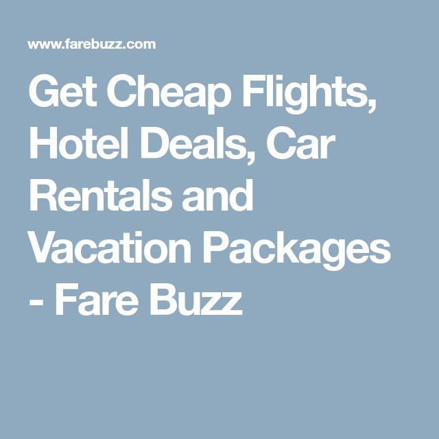 Get Cheap Flights, Hotel Deals, Car Rentals and Vacation Packages - Fare Buzz